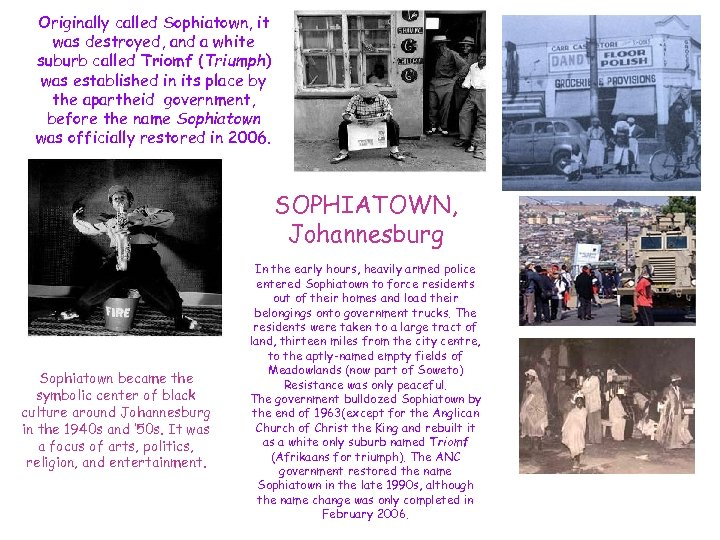 Originally called Sophiatown, it was destroyed, and a white suburb called Triomf (Triumph) was