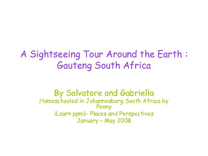 A Sightseeing Tour Around the Earth : Gauteng South Africa By Salvatore and Gabriella