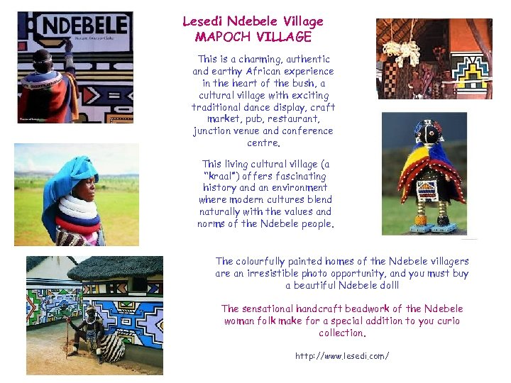Lesedi Ndebele Village MAPOCH VILLAGE This is a charming, authentic and earthy African experience