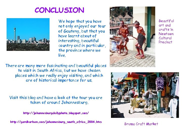 CONCLUSION We hope that you have not only enjoyed our tour of Gauteng, but