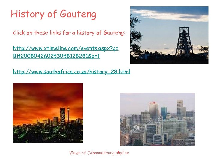 History of Gauteng Click on these links for a history of Gauteng: http: //www.