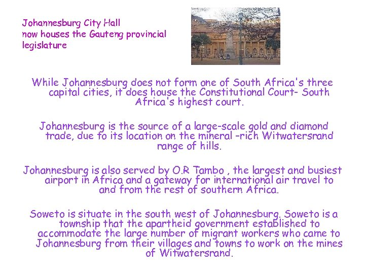 Johannesburg City Hall now houses the Gauteng provincial legislature While Johannesburg does not form