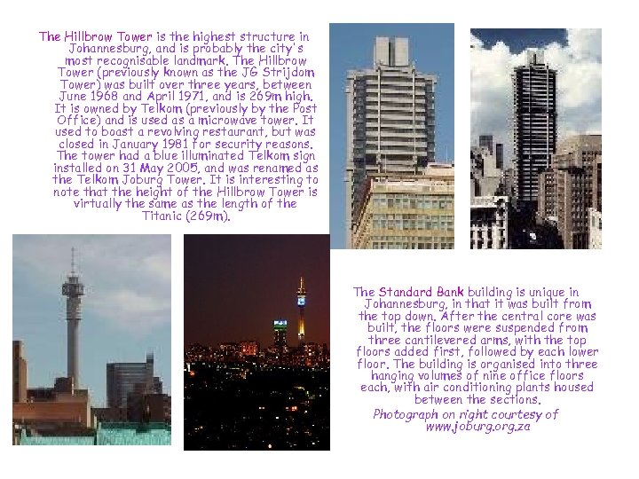 The Hillbrow Tower is the highest structure in Johannesburg, and is probably the city's