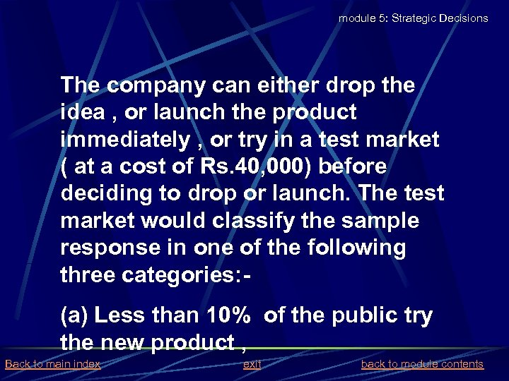 module 5: Strategic Decisions The company can either drop the idea , or launch