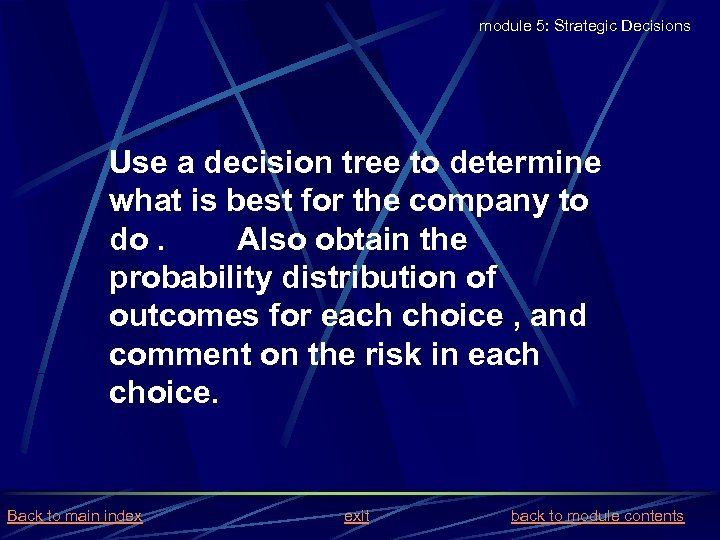 module 5: Strategic Decisions Use a decision tree to determine what is best for