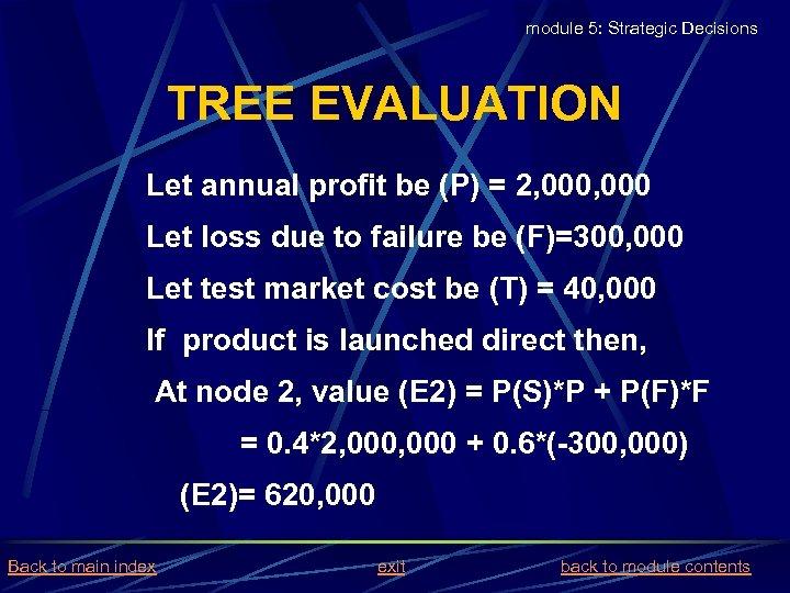 module 5: Strategic Decisions TREE EVALUATION Let annual profit be (P) = 2, 000