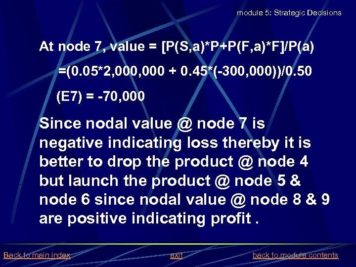 module 5: Strategic Decisions At node 7, value = [P(S, a)*P+P(F, a)*F]/P(a) =(0. 05*2,