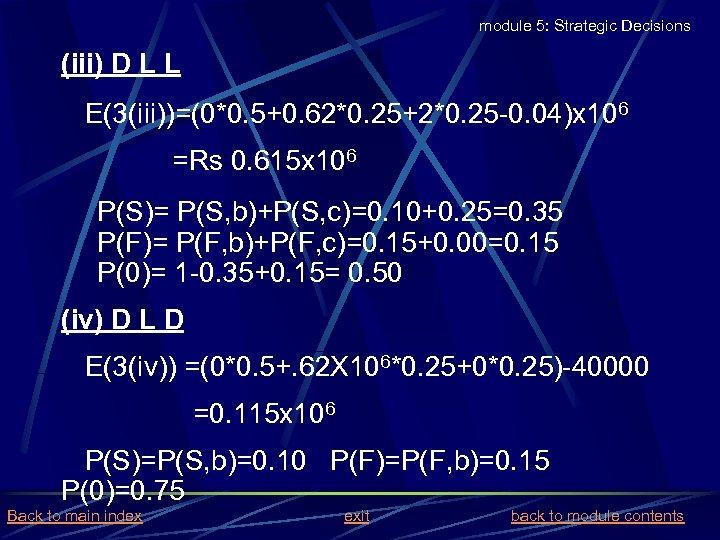 module 5: Strategic Decisions (iii) D L L E(3(iii))=(0*0. 5+0. 62*0. 25+2*0. 25 -0.