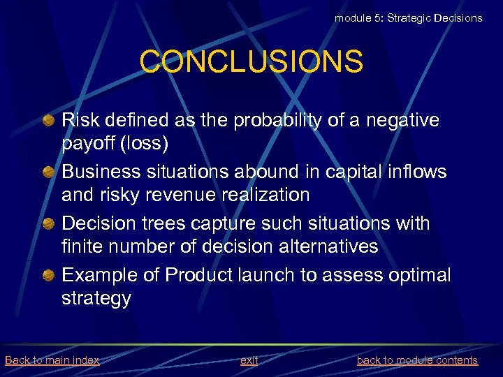 module 5: Strategic Decisions CONCLUSIONS Risk defined as the probability of a negative payoff
