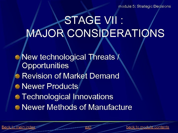 module 5: Strategic Decisions STAGE VII : MAJOR CONSIDERATIONS New technological Threats / Opportunities