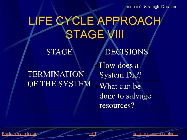 module 5: Strategic Decisions LIFE CYCLE APPROACH STAGE VIII Back to main index exit