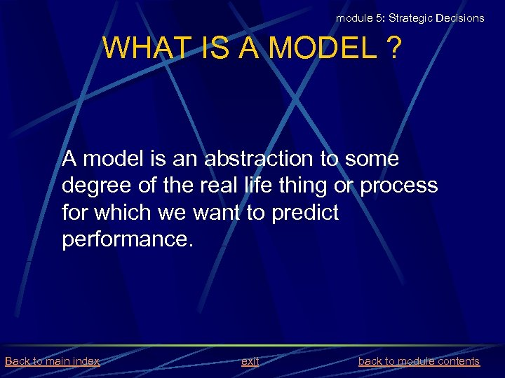 module 5: Strategic Decisions WHAT IS A MODEL ? A model is an abstraction