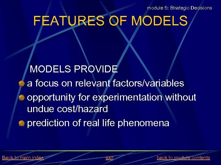 module 5: Strategic Decisions FEATURES OF MODELS PROVIDE a focus on relevant factors/variables opportunity