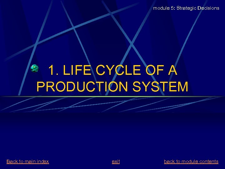 module 5: Strategic Decisions 1. LIFE CYCLE OF A PRODUCTION SYSTEM Back to main