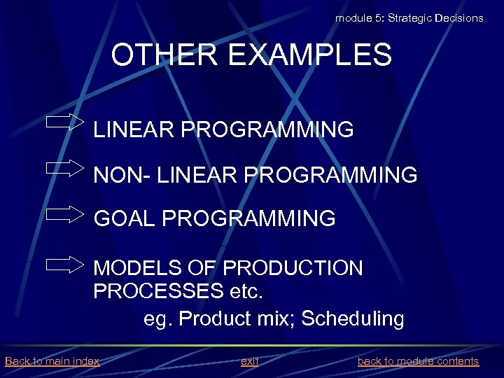 module 5: Strategic Decisions OTHER EXAMPLES LINEAR PROGRAMMING NON- LINEAR PROGRAMMING GOAL PROGRAMMING MODELS