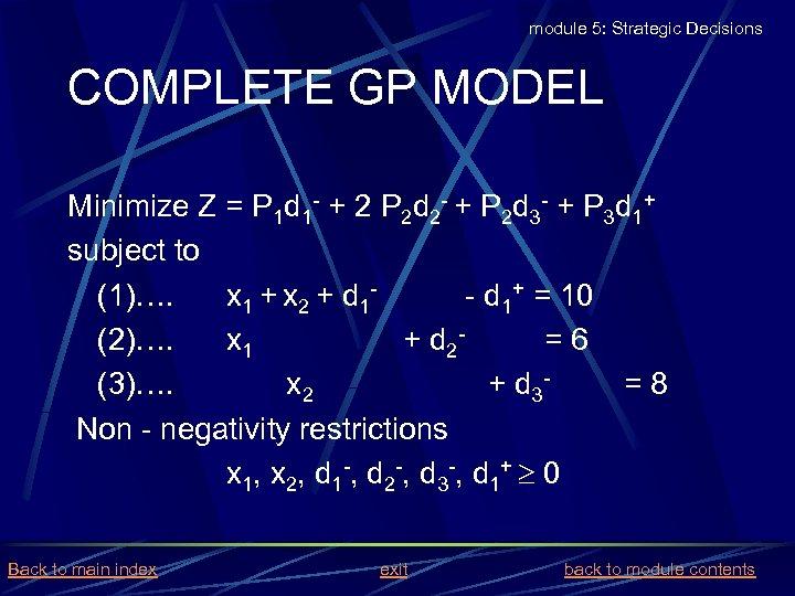 module 5: Strategic Decisions COMPLETE GP MODEL Minimize Z = P 1 d 1