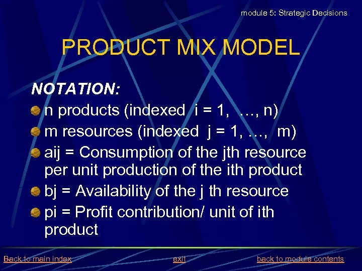module 5: Strategic Decisions PRODUCT MIX MODEL NOTATION: n products (indexed i = 1,