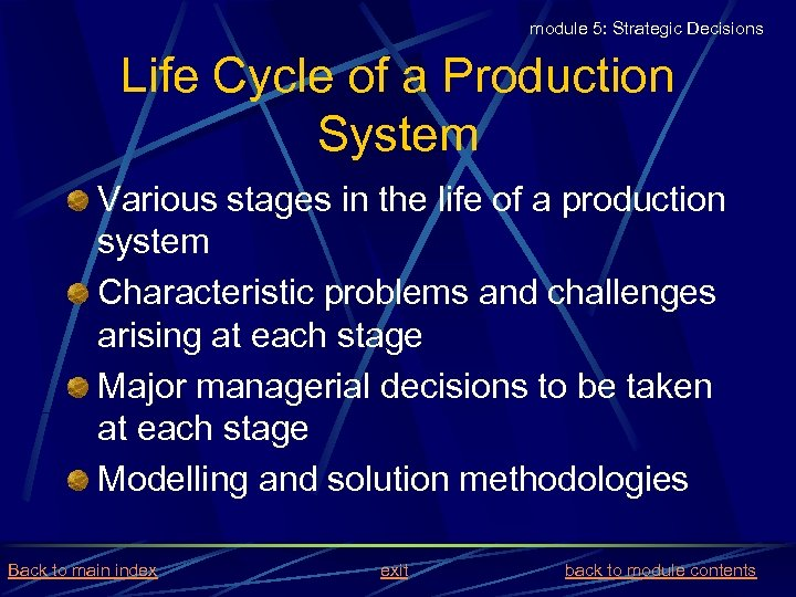 module 5: Strategic Decisions Life Cycle of a Production System Various stages in the