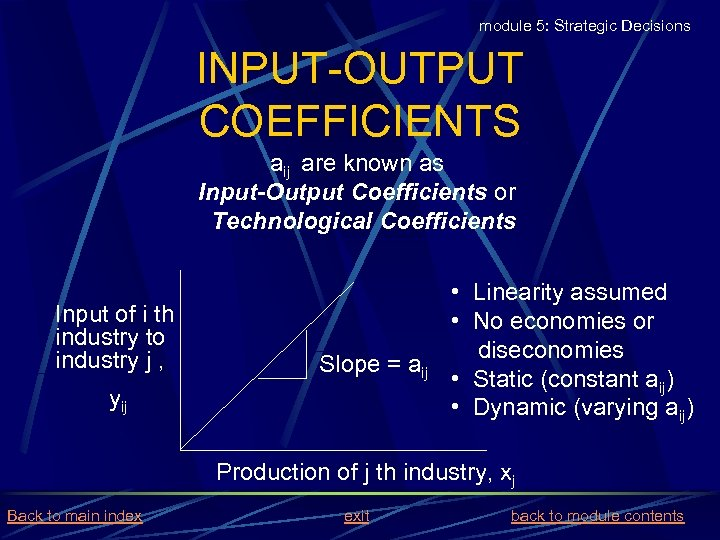 module 5: Strategic Decisions INPUT-OUTPUT COEFFICIENTS aij are known as Input-Output Coefficients or Technological