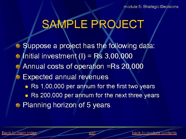 module 5: Strategic Decisions SAMPLE PROJECT Suppose a project has the following data: Initial
