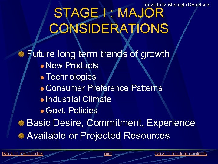 module 5: Strategic Decisions STAGE I : MAJOR CONSIDERATIONS Future long term trends of