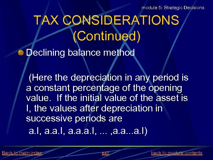 module 5: Strategic Decisions TAX CONSIDERATIONS (Continued) Declining balance method (Here the depreciation in