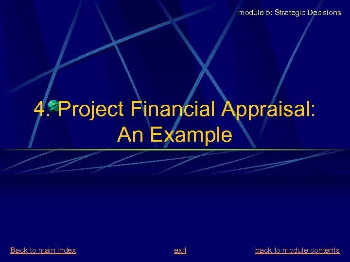 module 5: Strategic Decisions 4. Project Financial Appraisal: An Example Back to main index