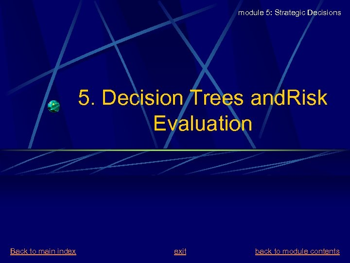 module 5: Strategic Decisions 5. Decision Trees and. Risk Evaluation Back to main index