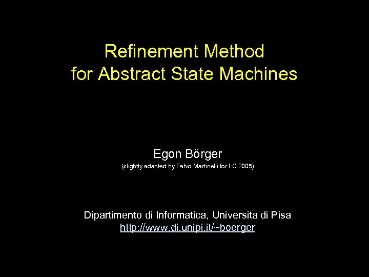 Refinement Method for Abstract State Machines Egon Börger (slightly adapted by Fabio Martinelli for