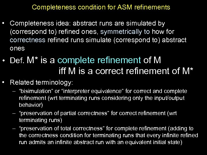 Completeness condition for ASM refinements • Completeness idea: abstract runs are simulated by (correspond