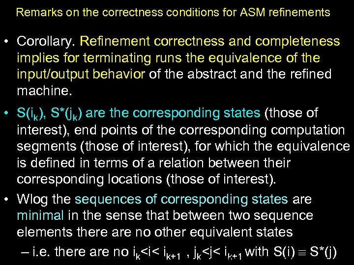 Remarks on the correctness conditions for ASM refinements • Corollary. Refinement correctness and completeness