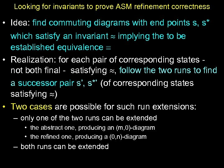Looking for invariants to prove ASM refinement correctness • Idea: find commuting diagrams with