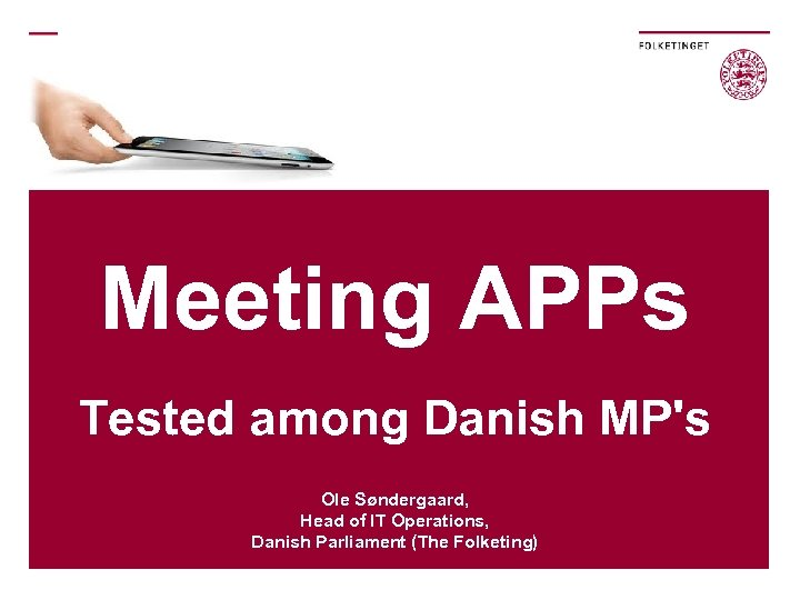Meeting APPs Tested among Danish MP's Ole Søndergaard, Head of IT Operations, Danish Parliament