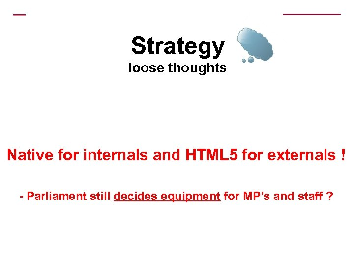 Strategy loose thoughts Native for internals and HTML 5 for externals ! - Parliament