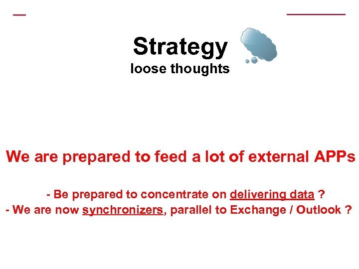 Strategy loose thoughts We are prepared to feed a lot of external APPs -