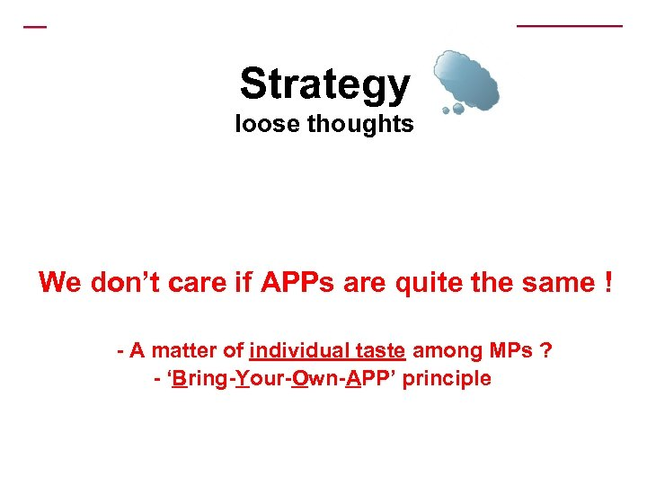 Strategy loose thoughts We don't care if APPs are quite the same ! -