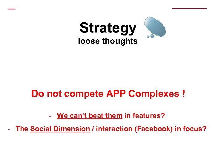 Strategy loose thoughts Do not compete APP Complexes ! - We can't beat them