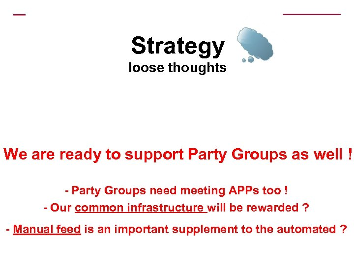 Strategy loose thoughts We are ready to support Party Groups as well ! -