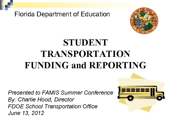 Florida Department of Education STUDENT TRANSPORTATION FUNDING and REPORTING Presented to FAMIS Summer Conference