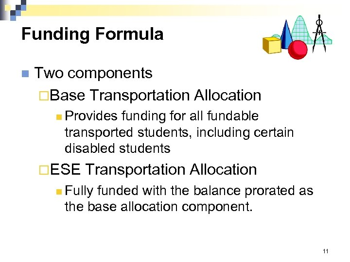 Funding Formula n Two components ¨Base Transportation Allocation n Provides funding for all fundable