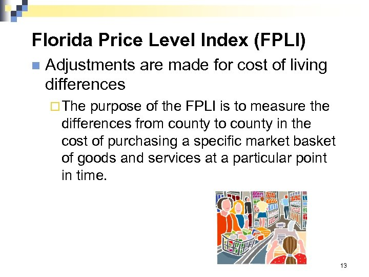 Florida Price Level Index (FPLI) n Adjustments are made for cost of living differences