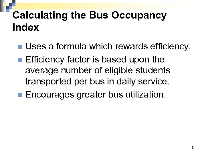 Calculating the Bus Occupancy Index Uses a formula which rewards efficiency. n Efficiency factor