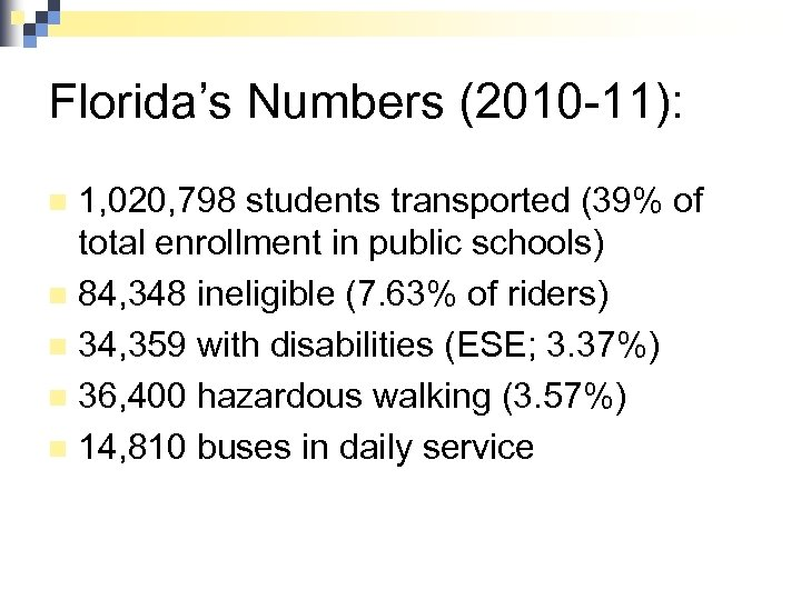 Florida's Numbers (2010 -11): 1, 020, 798 students transported (39% of total enrollment in