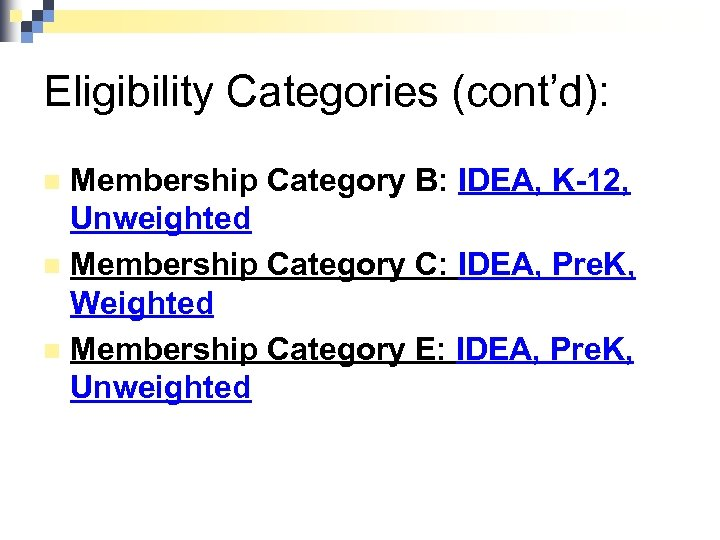 Eligibility Categories (cont'd): Membership Category B: IDEA, K-12, Unweighted n Membership Category C: IDEA,