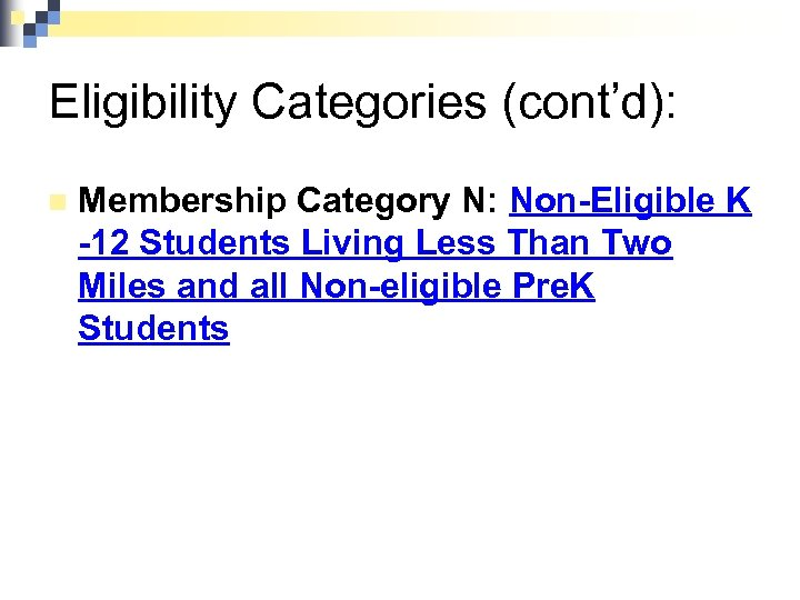 Eligibility Categories (cont'd): n Membership Category N: Non-Eligible K -12 Students Living Less Than