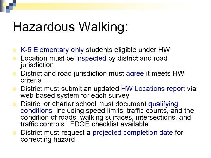 Hazardous Walking: n n n K-6 Elementary only students eligible under HW Location must