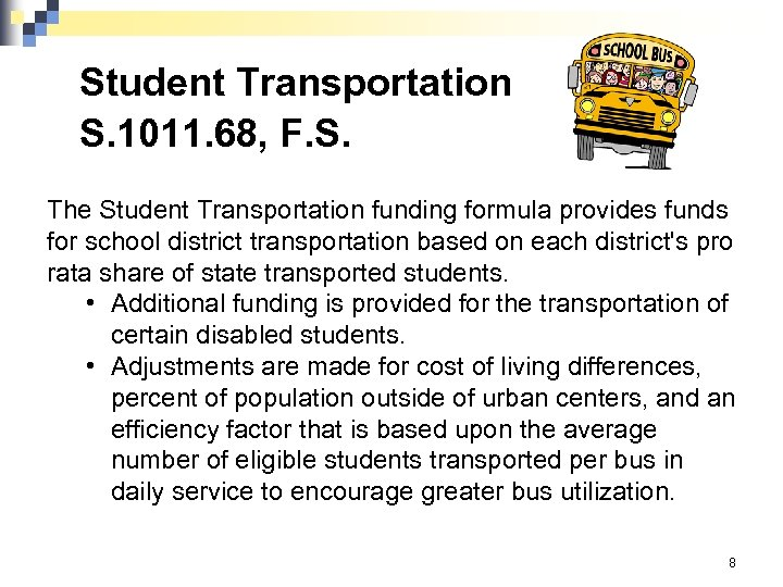 Student Transportation S. 1011. 68, F. S. The Student Transportation funding formula provides funds