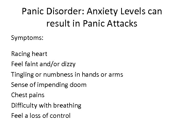 Panic Disorder: Anxiety Levels can result in Panic Attacks Symptoms: Racing heart Feel faint