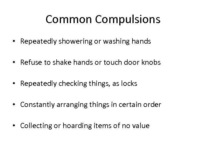 Common Compulsions • Repeatedly showering or washing hands • Refuse to shake hands or