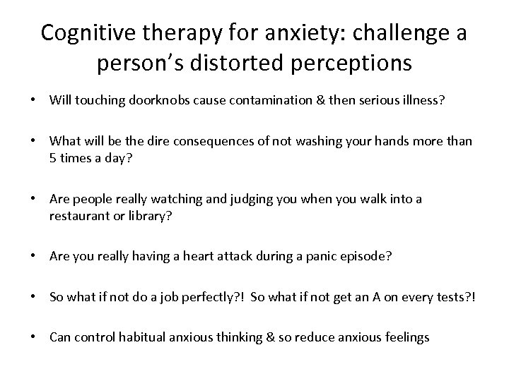 Cognitive therapy for anxiety: challenge a person's distorted perceptions • Will touching doorknobs cause
